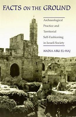 Facts on the Ground By Abu El-Haj, Nadia