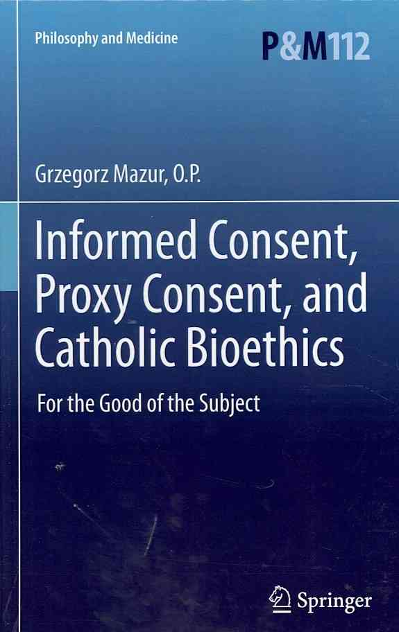 Informed Consent, Proxy Consent, and Catholic Bioethics By Mazur, Grzegorz